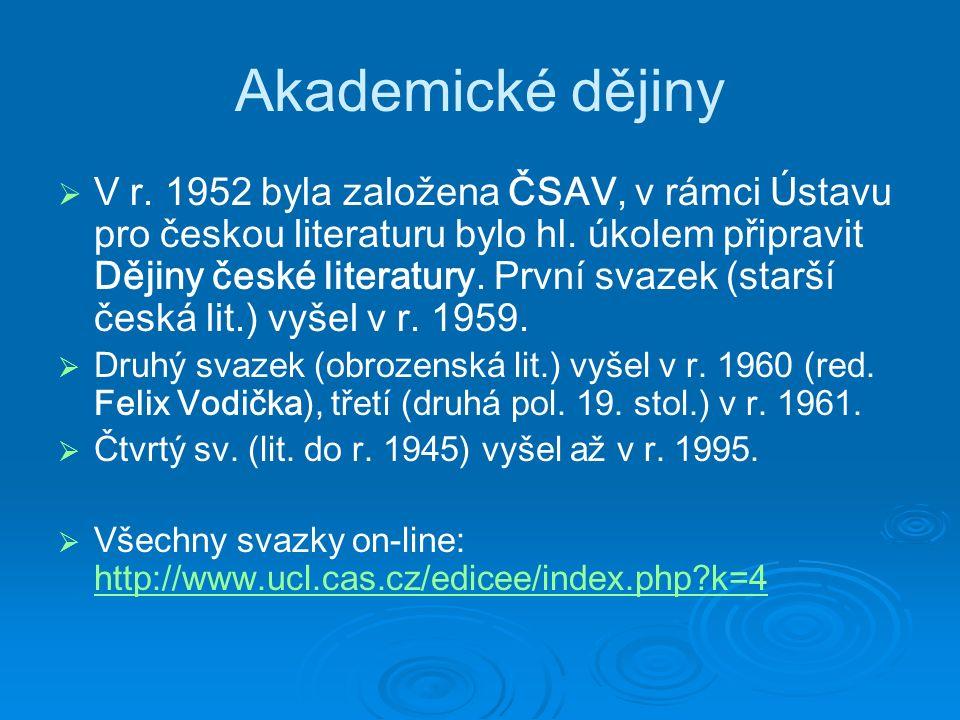 Akademické dějiny   V r. 1952 byla založena ČSAV, v rámci Ústav u pro českou literaturu bylo hl.