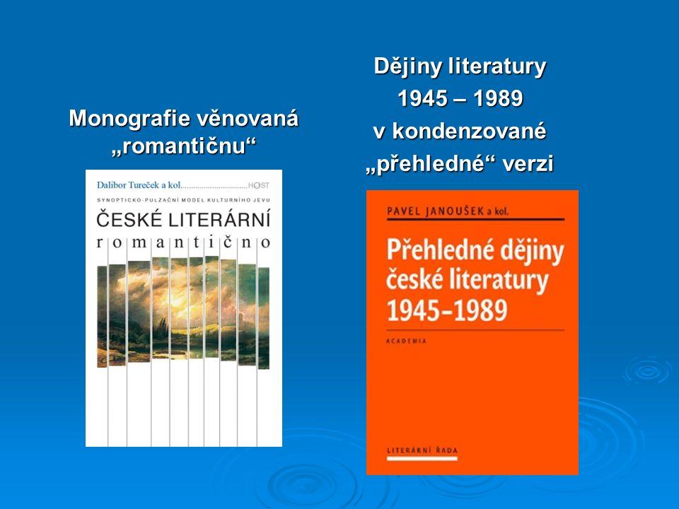 """Monografie věnovaná """"romantičnu Dějiny literatury 1945 – 1989 v kondenzované """"přehledné verzi"""