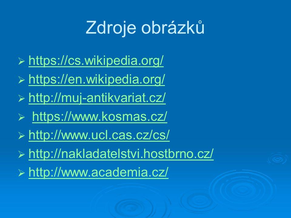 Zdroje obrázků   https://cs.wikipedia.org/ https://cs.wikipedia.org/   https://en.wikipedia.org/ https://en.wikipedia.org/   http://muj-antikvariat.cz/ http://muj-antikvariat.cz/   https://www.kosmas.cz/https://www.kosmas.cz/   http://www.ucl.cas.cz/cs/ http://www.ucl.cas.cz/cs/   http://nakladatelstvi.hostbrno.cz/ http://nakladatelstvi.hostbrno.cz/   http://www.academia.cz/ http://www.academia.cz/