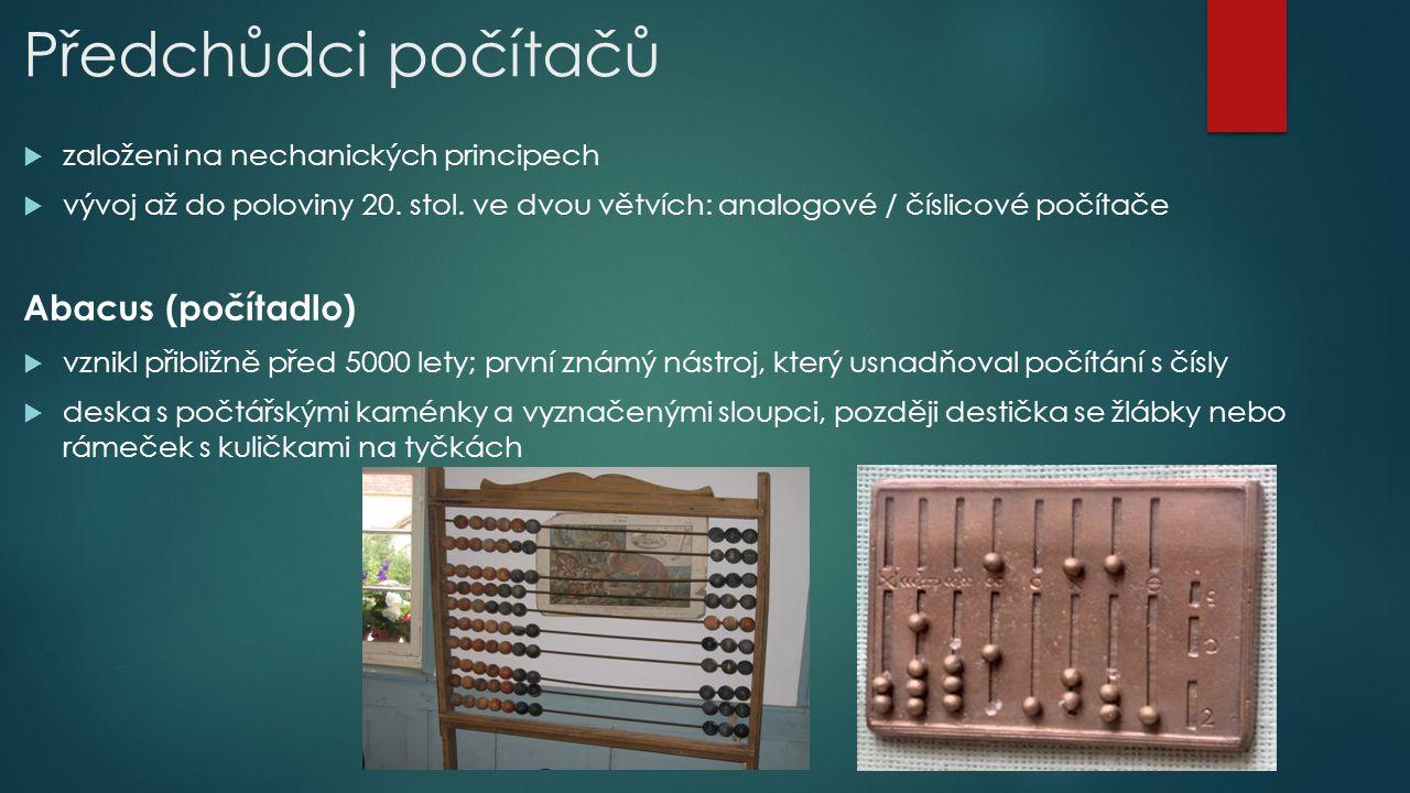 Předchůdci počítačů  založeni na nechanických principech  vývoj až do poloviny 20. stol. ve dvou větvích: analogové / číslicové počítače Abacus (poč