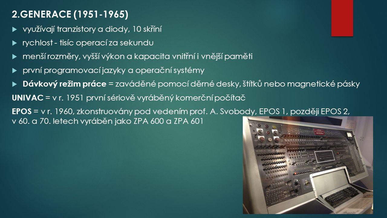 2.GENERACE (1951-1965)  využívají tranzistory a diody, 10 skříní  rychlost - tisíc operací za sekundu  menší rozměry, vyšší výkon a kapacita vnitřní i vnější paměti  první programovací jazyky a operační systémy  Dávkový režim práce = zaváděné pomocí děrné desky, štítků nebo magnetické pásky UNIVAC = v r.