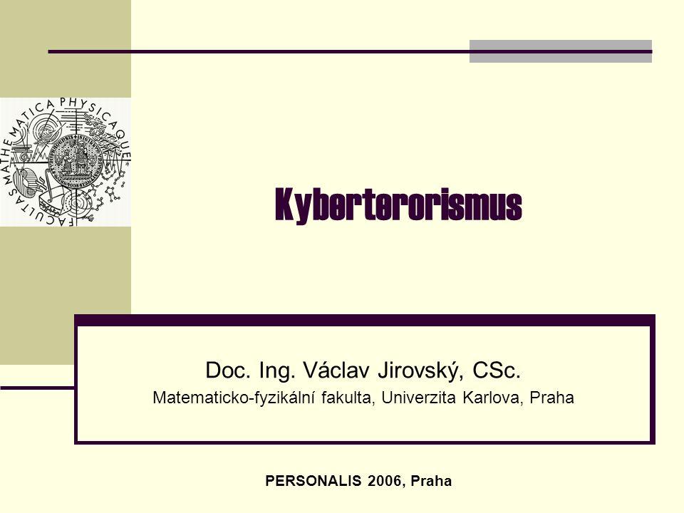 Kyberterorismus Doc. Ing. Václav Jirovský, CSc. Matematicko-fyzikální fakulta, Univerzita Karlova, Praha PERSONALIS 2006, Praha