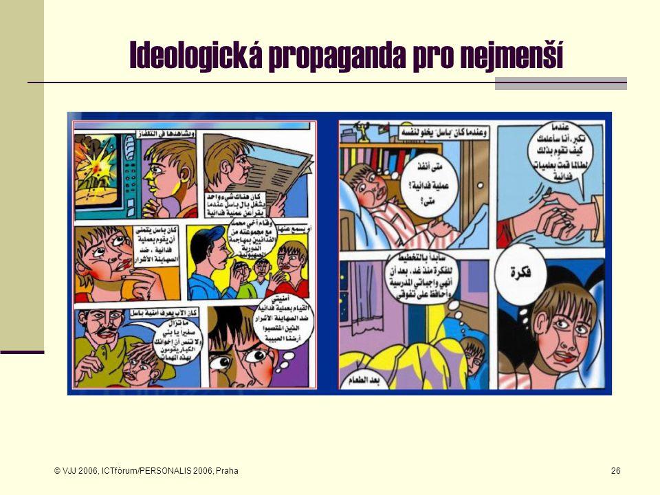 © VJJ 2006, ICTfórum/PERSONALIS 2006, Praha26 Ideologická propaganda pro nejmenší