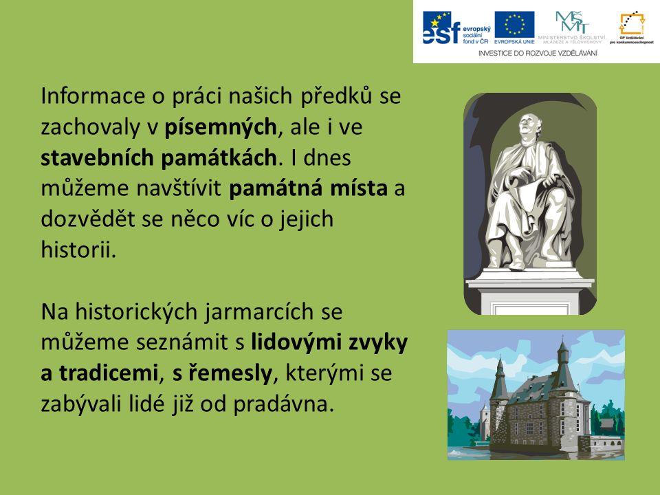 Informace o práci našich předků se zachovaly v písemných, ale i ve stavebních památkách. I dnes můžeme navštívit památná místa a dozvědět se něco víc