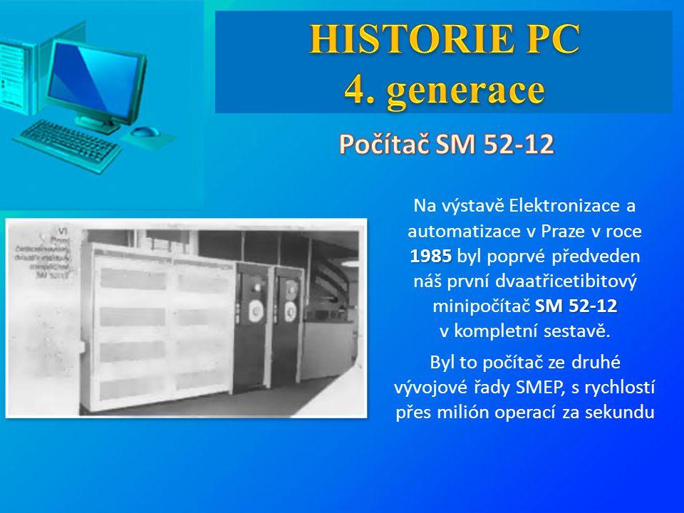 1985 SM 52-12 Na výstavě Elektronizace a automatizace v Praze v roce 1985 byl poprvé předveden náš první dvaatřicetibitový minipočítač SM 52-12 v kompletní sestavě.