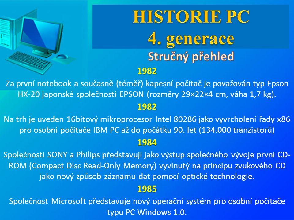 1982 Za první notebook a současně (téměř) kapesní počítač je považován typ Epson HX-20 japonské společnosti EPSON (rozměry 29×22×4 cm, váha 1,7 kg).1982 Na trh je uveden 16bitový mikroprocesor Intel 80286 jako vyvrcholení řady x86 pro osobní počítače IBM PC až do počátku 90.