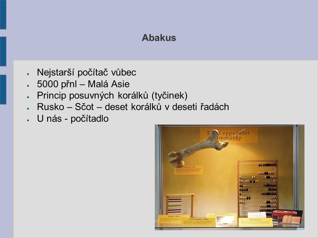 Abakus ● Nejstarší počítač vůbec ● 5000 přnl – Malá Asie ● Princip posuvných korálků (tyčinek) ● Rusko – Sčot – deset korálků v deseti řadách ● U nás - počítadlo