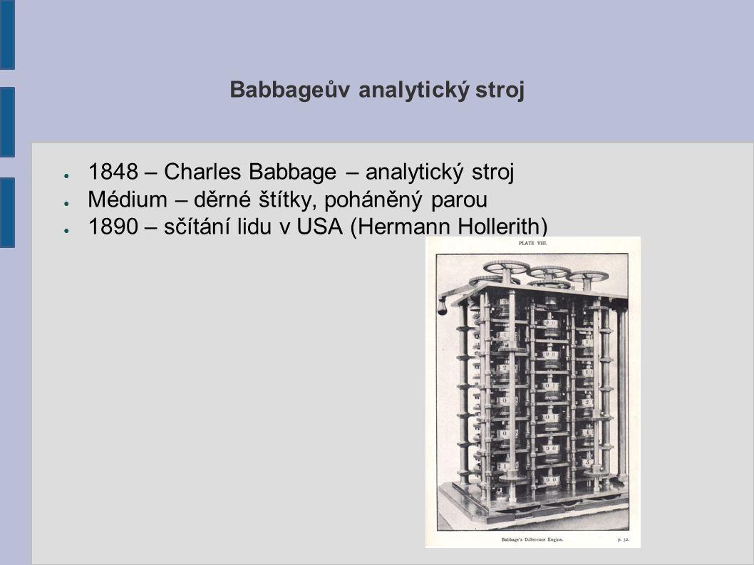 Babbageův analytický stroj ● 1848 – Charles Babbage – analytický stroj ● Médium – děrné štítky, poháněný parou ● 1890 – sčítání lidu v USA (Hermann Hollerith)