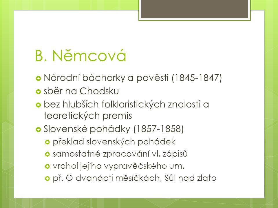 B. Němcová  Národní báchorky a pověsti (1845-1847)  sběr na Chodsku  bez hlubších folkloristických znalostí a teoretických premis  Slovenské pohád