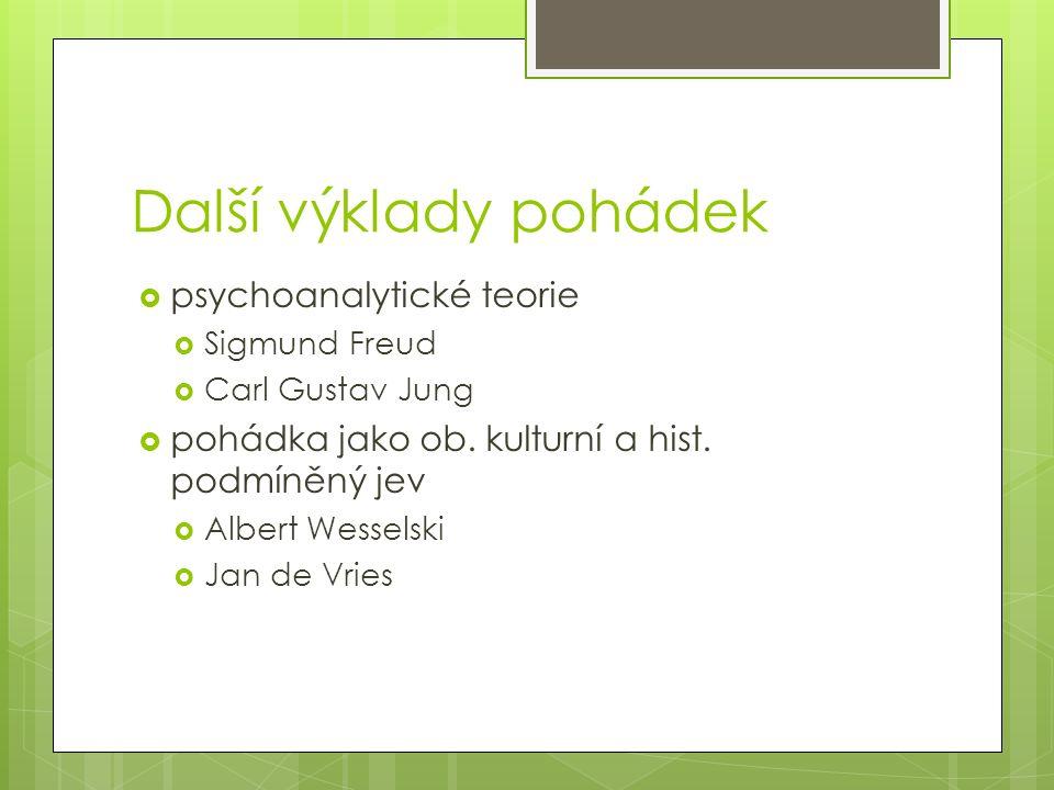 Další výklady pohádek  psychoanalytické teorie  Sigmund Freud  Carl Gustav Jung  pohádka jako ob.