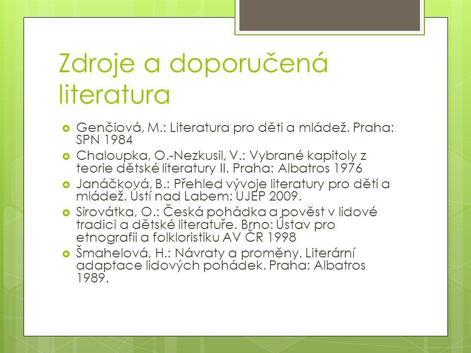 Zdroje a doporučená literatura  Genčiová, M.: Literatura pro děti a mládež.