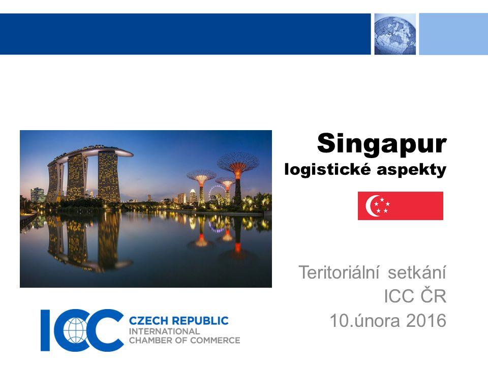 Singapur logistické aspekty Teritoriální setkání ICC ČR 10.února 2016