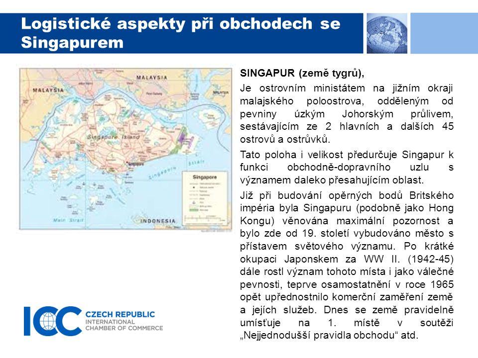 Logistické aspekty při obchodech se Singapurem SINGAPUR (země tygrů), Je ostrovním ministátem na jižním okraji malajského poloostrova, odděleným od pevniny úzkým Johorským průlivem, sestávajícím ze 2 hlavních a dalších 45 ostrovů a ostrůvků.