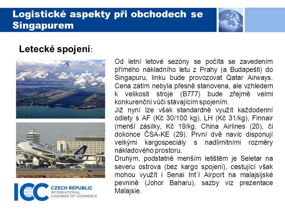 Logistické aspekty při obchodech se Singapurem Letecké spojení : Od letní letové sezóny se počítá se zavedením přímého nákladního letu z Prahy (a Budapešti) do Singapuru, linku bude provozovat Qatar Airways.