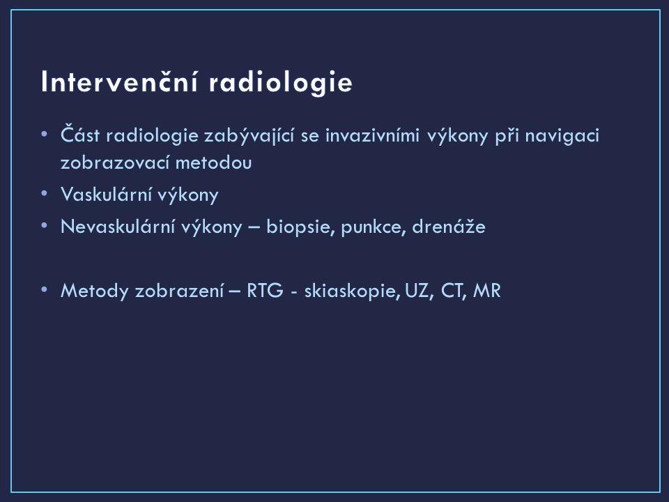 Část radiologie zabývající se invazivními výkony při navigaci zobrazovací metodou Vaskulární výkony Nevaskulární výkony – biopsie, punkce, drenáže Metody zobrazení – RTG - skiaskopie, UZ, CT, MR