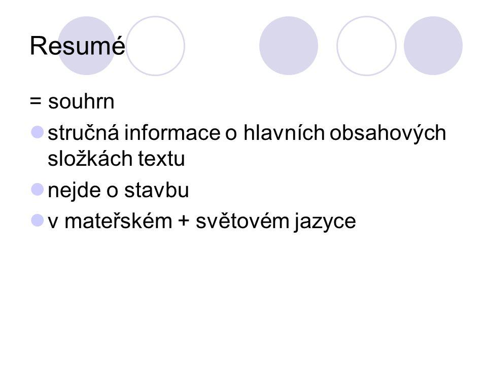 Resumé = souhrn stručná informace o hlavních obsahových složkách textu nejde o stavbu v mateřském + světovém jazyce