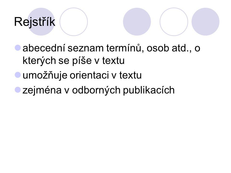 Rejstřík abecední seznam termínů, osob atd., o kterých se píše v textu umožňuje orientaci v textu zejména v odborných publikacích