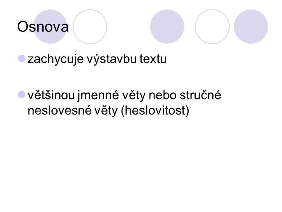 Osnova zachycuje výstavbu textu většinou jmenné věty nebo stručné neslovesné věty (heslovitost)