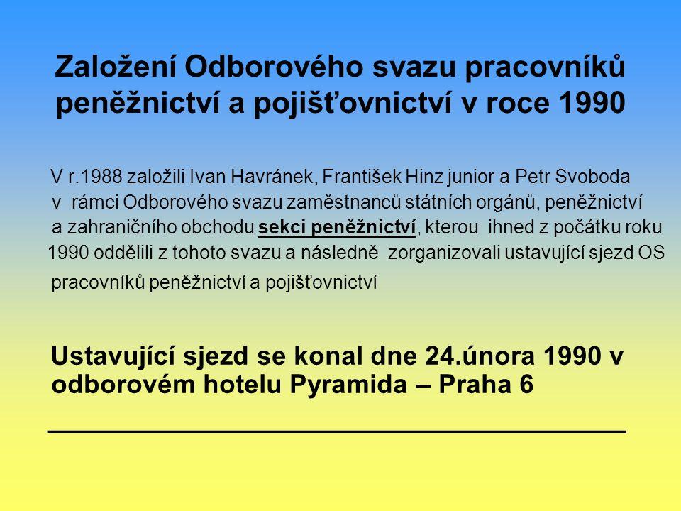Založení Odborového svazu pracovníků peněžnictví a pojišťovnictví v roce 1990 V r.1988 založili Ivan Havránek, František Hinz junior a Petr Svoboda v