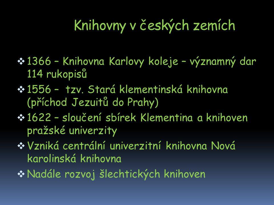 Knihovny v českých zemích  1366 – Knihovna Karlovy koleje – významný dar 114 rukopisů  1556 – tzv.