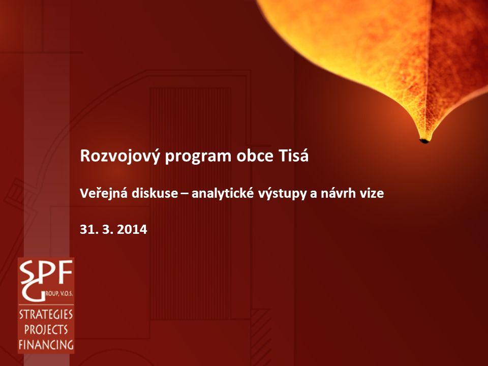 Rozvojový program obce Tisá Veřejná diskuse – analytické výstupy a návrh vize 31. 3. 2014