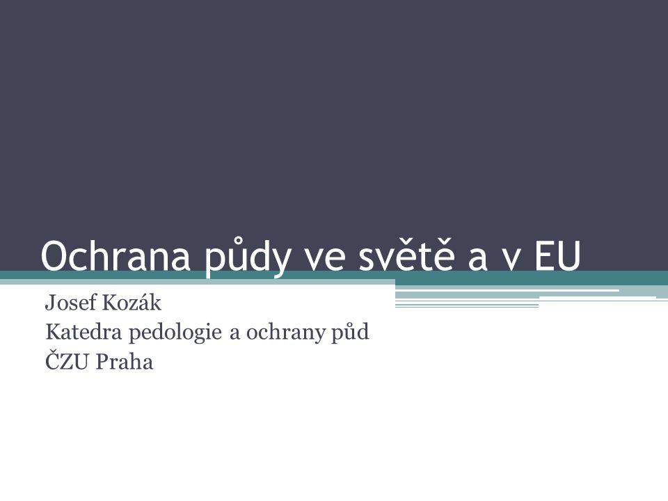 Ochrana půdy ve světě a v EU Josef Kozák Katedra pedologie a ochrany půd ČZU Praha