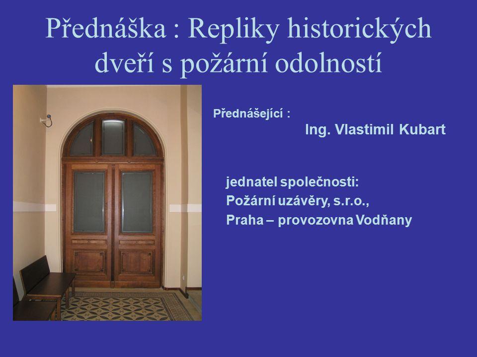 Přednáška : Repliky historických dveří s požární odolností Přednášející : Ing.