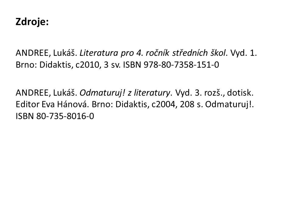 Zdroje: ANDREE, Lukáš. Literatura pro 4. ročník středních škol. Vyd. 1. Brno: Didaktis, c2010, 3 sv. ISBN 978-80-7358-151-0 ANDREE, Lukáš. Odmaturuj!