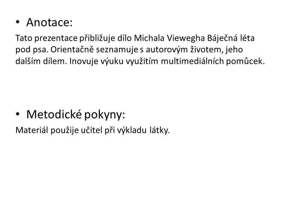 Anotace: Tato prezentace přibližuje dílo Michala Viewegha Báječná léta pod psa. Orientačně seznamuje s autorovým životem, jeho dalším dílem. Inovuje v