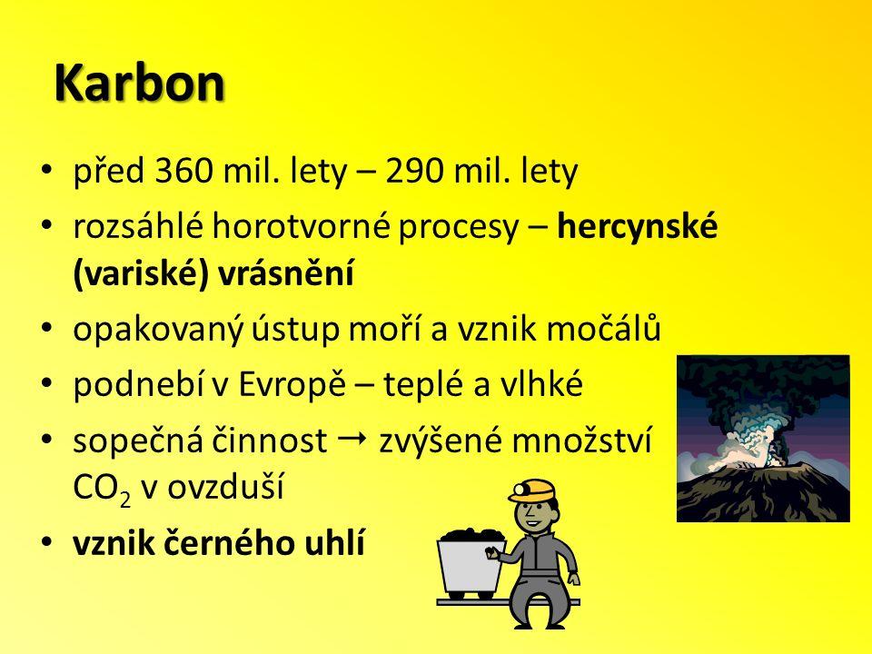 Karbon před 360 mil. lety – 290 mil. lety rozsáhlé horotvorné procesy – hercynské (variské) vrásnění opakovaný ústup moří a vznik močálů podnebí v Evr