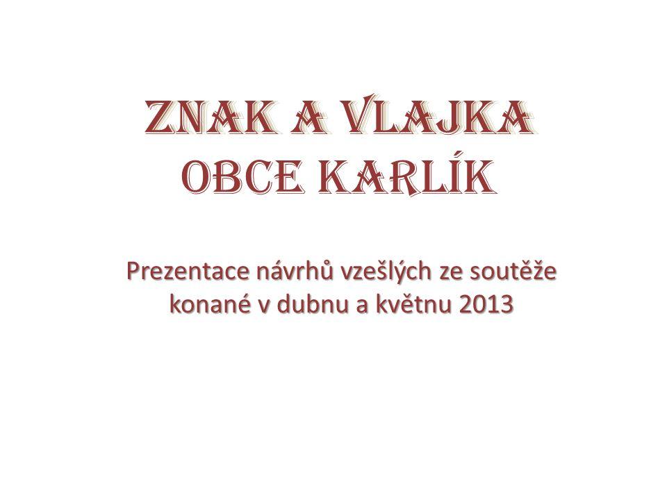 ZNAK A VLAJKA ZNAK A VLAJKA OBCE KARLÍK Prezentace návrhů vzešlých ze soutěže konané v dubnu a květnu 2013