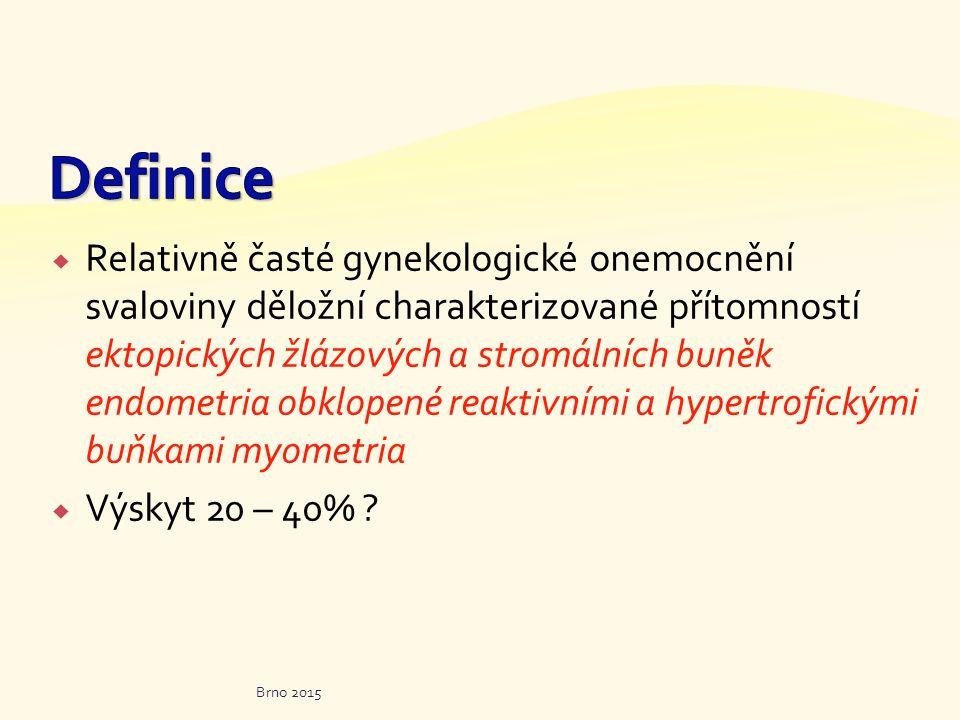  Relativně časté gynekologické onemocnění svaloviny děložní charakterizované přítomností ektopických žlázových a stromálních buněk endometria obklopené reaktivními a hypertrofickými buňkami myometria  Výskyt 20 – 40% .