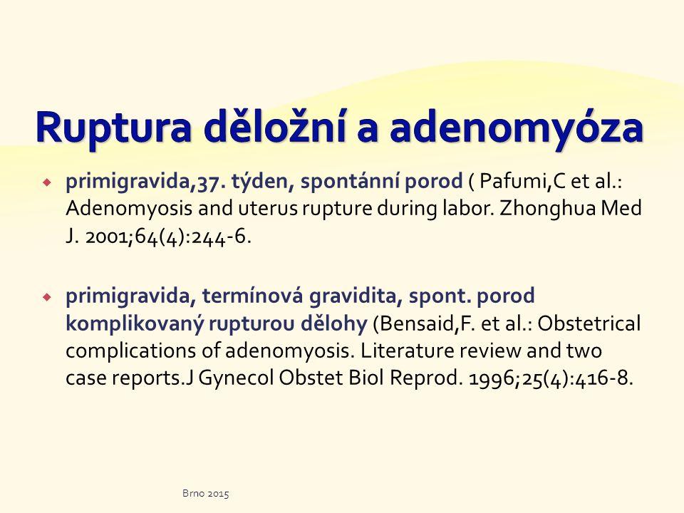  primigravida,37. týden, spontánní porod ( Pafumi,C et al.: Adenomyosis and uterus rupture during labor. Zhonghua Med J. 2001;64(4):244-6.  primigra