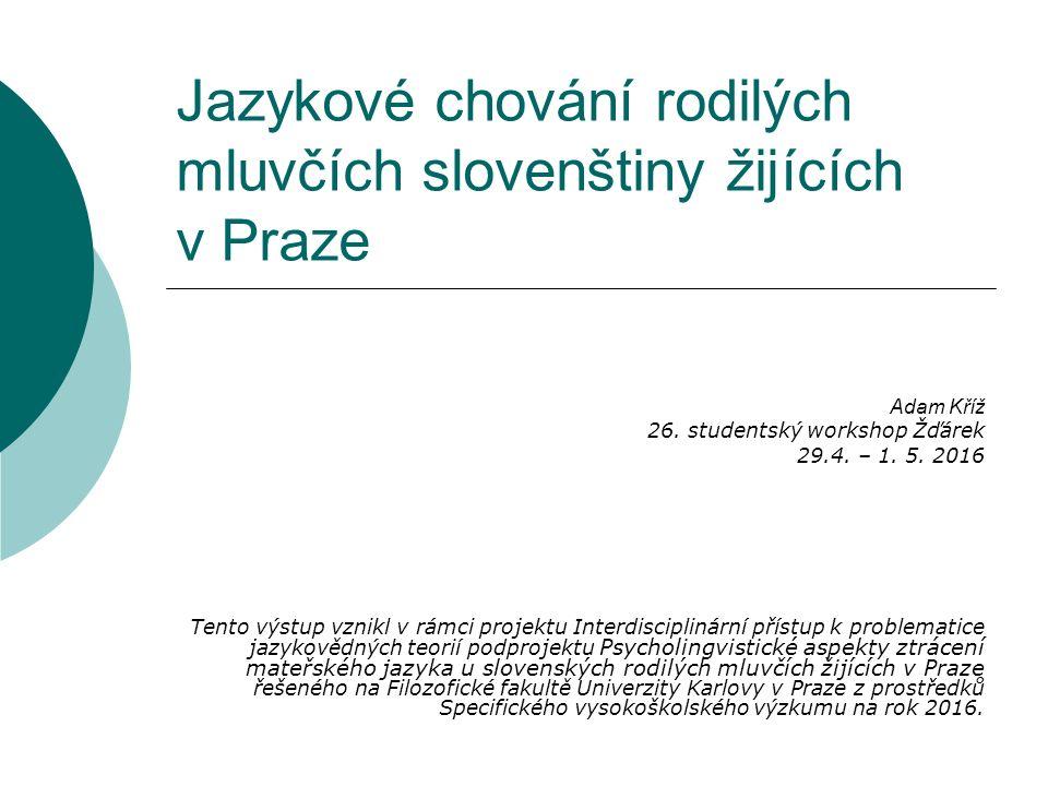 Jazykové chování rodilých mluvčích slovenštiny žijících v Praze Adam Kříž 26.