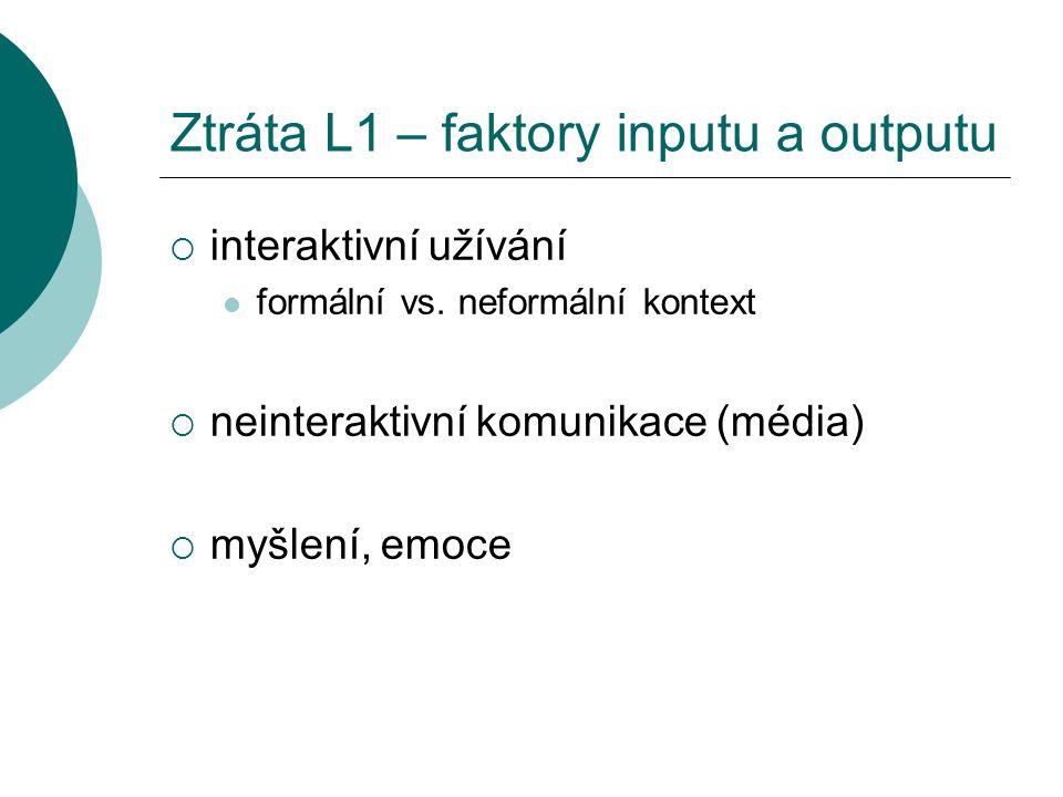 Ztráta L1 – faktory inputu a outputu  interaktivní užívání formální vs.