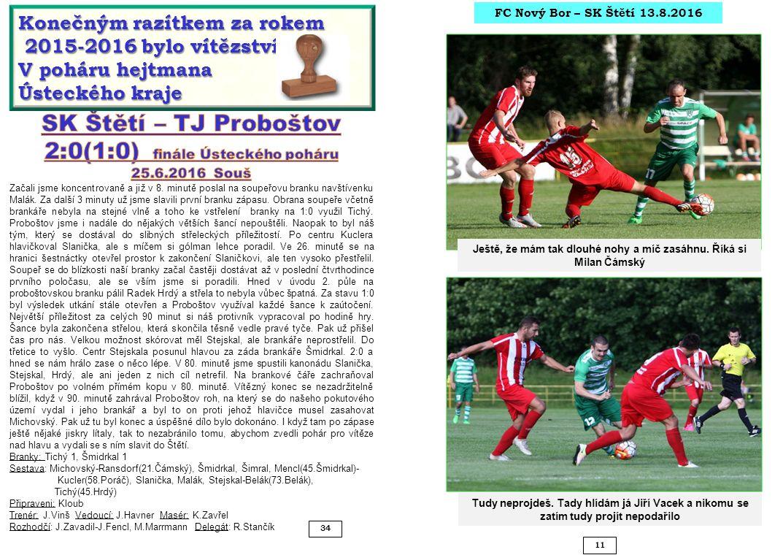 11 34 Konečným razítkem za rokem 2015-2016 bylo vítězství 2015-2016 bylo vítězství V poháru hejtmana Ústeckého kraje FC Nový Bor – SK Štětí 13.8.2016 Ještě, že mám tak dlouhé nohy a míč zasáhnu.