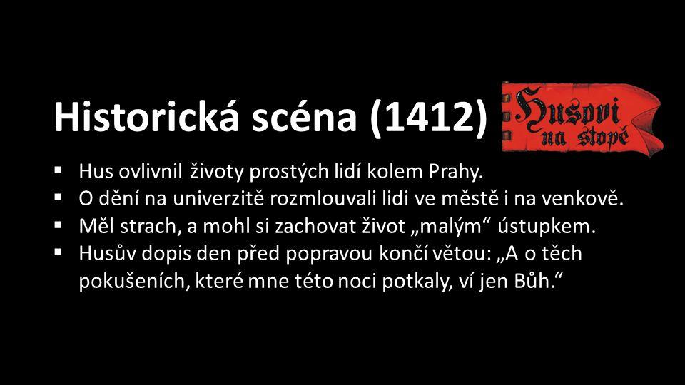 Historická scéna (1412)  Hus ovlivnil životy prostých lidí kolem Prahy.