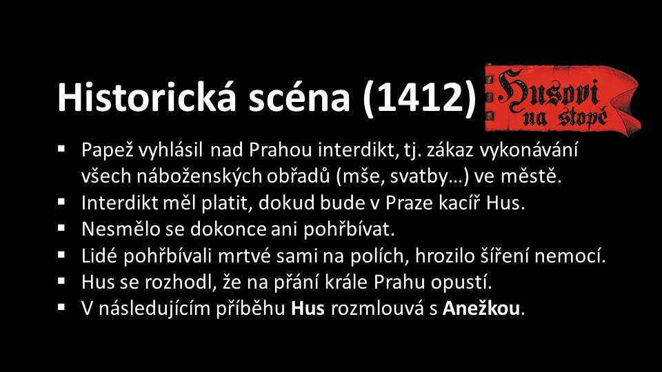 Historická scéna (1412)  Papež vyhlásil nad Prahou interdikt, tj.