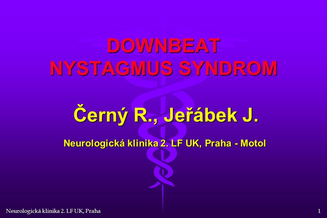 Neurologická klinika 2. LF UK, Praha 1 DOWNBEAT NYSTAGMUS SYNDROM Černý R., Jeřábek J.
