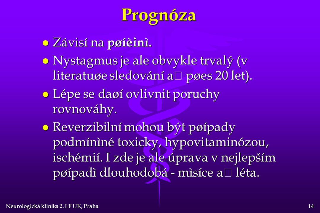 Neurologická klinika 2. LF UK, Praha 14Prognóza l Závisí na pøíèinì.