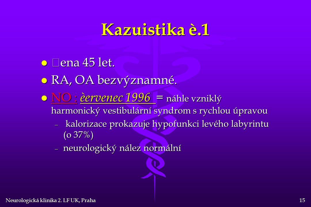 Neurologická klinika 2. LF UK, Praha 15 Kazuistika è.1 l Žena 45 let.