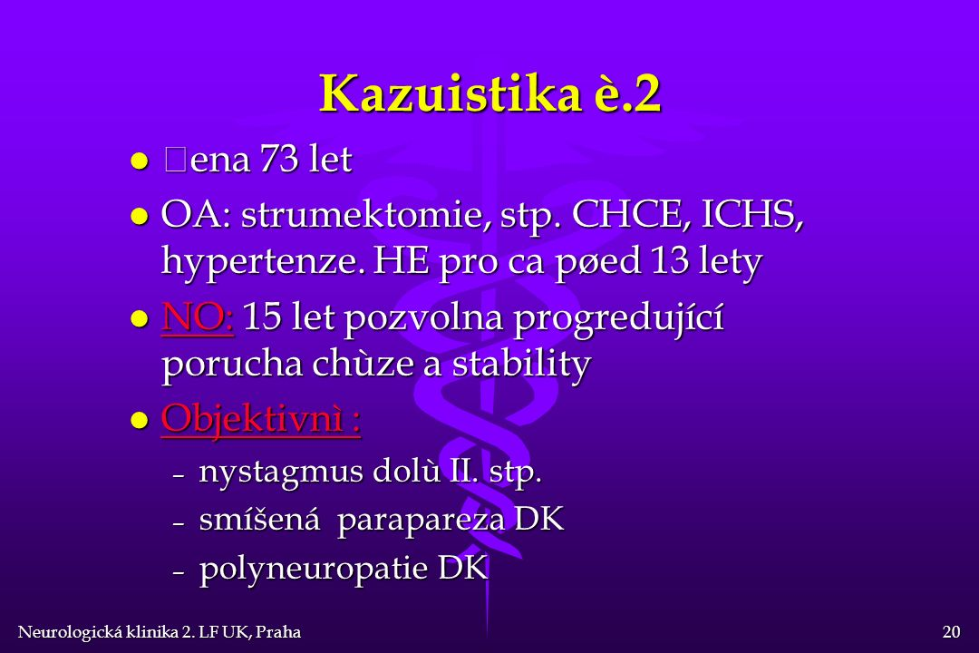 Neurologická klinika 2. LF UK, Praha 20 Kazuistika è.2 l Žena 73 let l OA: strumektomie, stp.