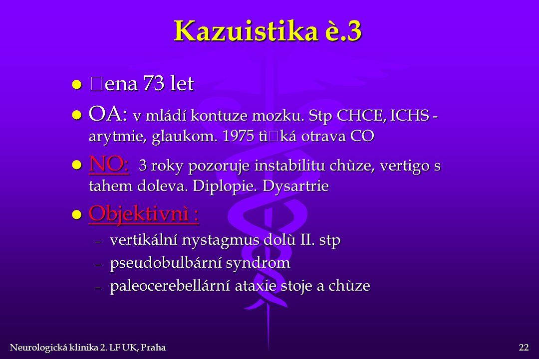 Neurologická klinika 2. LF UK, Praha 22 Kazuistika è.3 l Žena 73 let l OA: v mládí kontuze mozku.
