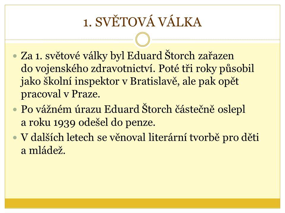 1. SVĚTOVÁ VÁLKA Za 1. světové války byl Eduard Štorch zařazen do vojenského zdravotnictví.