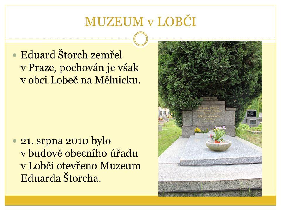 MUZEUM v LOBČI Eduard Štorch zemřel v Praze, pochován je však v obci Lobeč na Mělnicku.