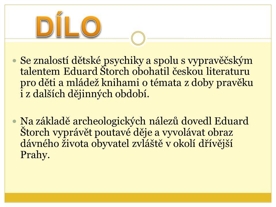 Se znalostí dětské psychiky a spolu s vypravěčským talentem Eduard Štorch obohatil českou literaturu pro děti a mládež knihami o témata z doby pravěku i z dalších dějinných období.