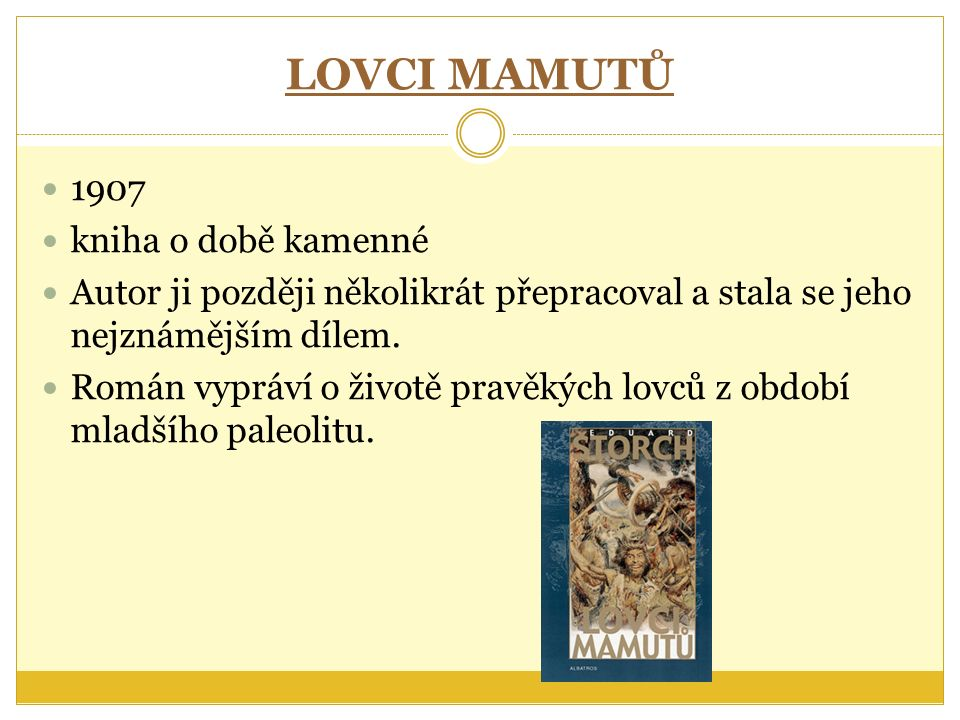 LOVCI MAMUTŮ 1907 kniha o době kamenné Autor ji později několikrát přepracoval a stala se jeho nejznámějším dílem.