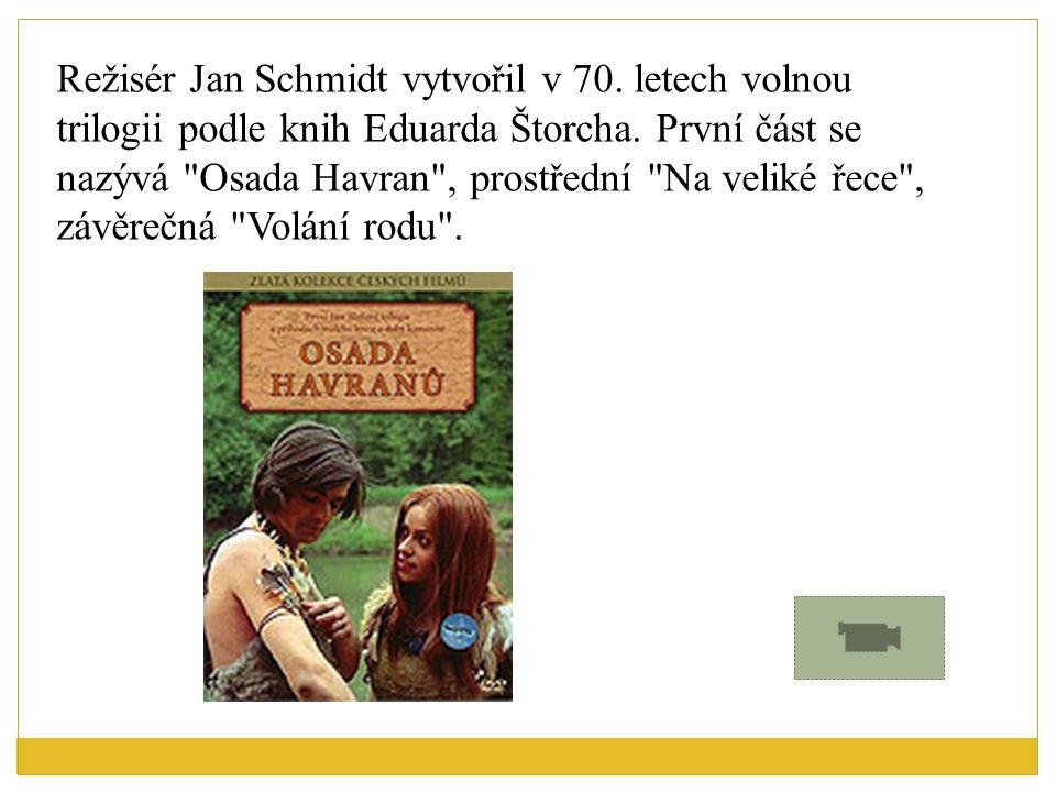 Režisér Jan Schmidt vytvořil v 70. letech volnou trilogii podle knih Eduarda Štorcha.