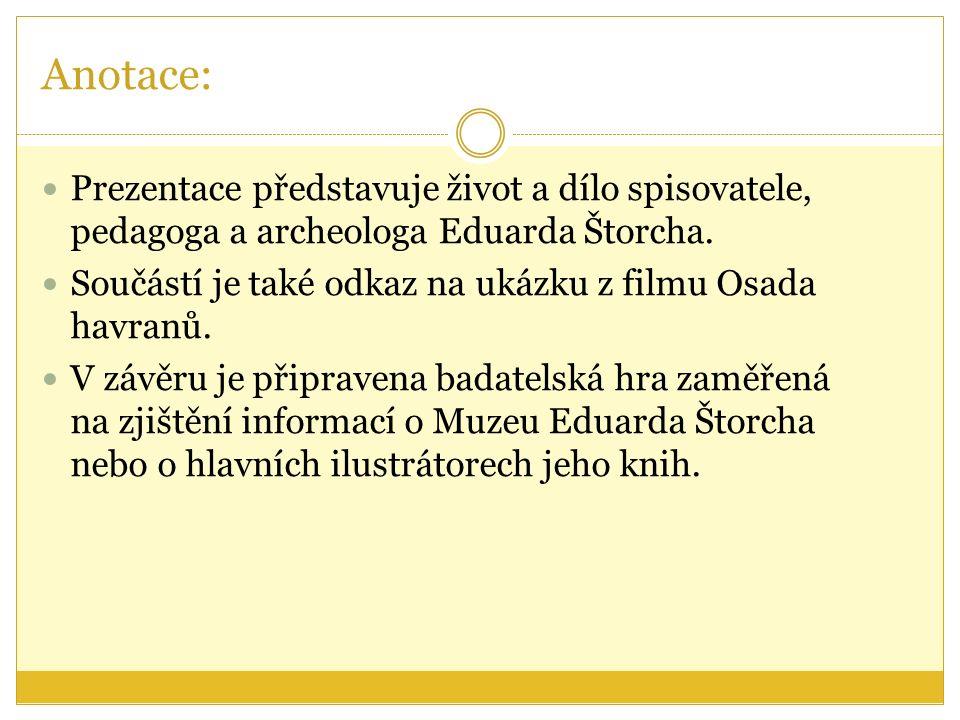Anotace: Prezentace představuje život a dílo spisovatele, pedagoga a archeologa Eduarda Štorcha.