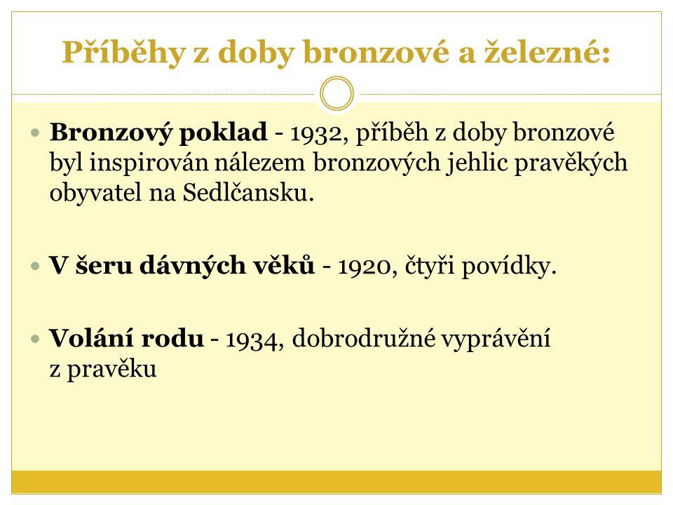 Příběhy z doby bronzové a železné: Bronzový poklad - 1932, příběh z doby bronzové byl inspirován nálezem bronzových jehlic pravěkých obyvatel na Sedlčansku.